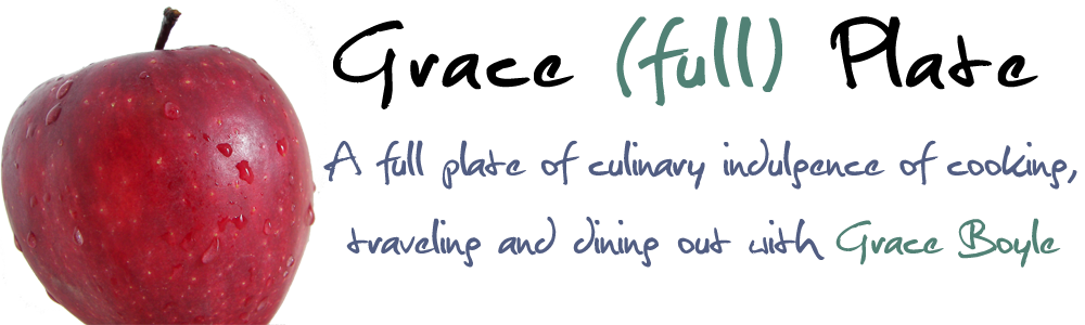 Grace(full)Plate - A full plate of culinary indulgence in cooking, traveling and dining out with Grace Boyle